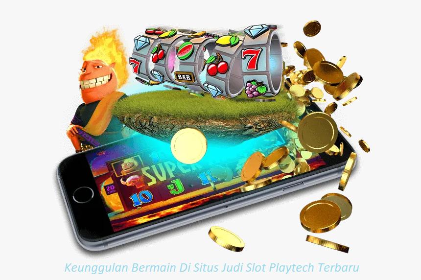 Keunggulan Bermain Di Situs Judi Slot Playtech Terbaru
